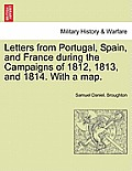 Letters from Portugal, Spain, and France During the Campaigns of 1812, 1813, and 1814. with a Map.
