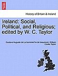 Ireland: Social, Political, and Religious; Edited by W. C. Taylor