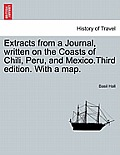 Extracts from a Journal, Written on the Coasts of Chili, Peru, and Mexico.Third Edition. with a Map.
