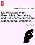 Die Philosophie Der Geschichte. Darstellung Und Kritik Der Versuche Zu Einem Aufbau Derselben.