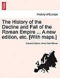 The History of the Decline and Fall of the Roman Empire ... a New Edition, Etc. [With Maps.] Vol. VIII