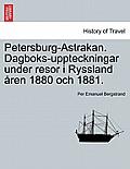 Petersburg-Astrakan. Dagboks-Uppteckningar Under Resor I Ryssland Aren 1880 Och 1881.