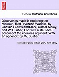 Discoveries Made in Exploring the Missouri, Red River and Washita, by Captains Lewis and Clark, Doctor Sibley, and W. Dunbar, Esq. with a Statistical