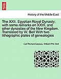 The XXII. Egyptian Royal Dynasty; With Some Remarks on XXVI. and Other Dynasties of the New Kingdom. Translated by W. Bell with Two Lithographic Plate