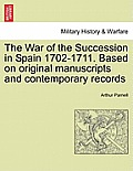 The War of the Succession in Spain 1702-1711. Based on Original Manuscripts and Contemporary Records