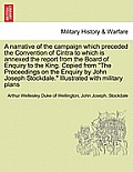 A Narrative of the Campaign Which Preceded the Convention of Cintra to Which Is Annexed the Report from the Board of Enquiry to the King. Copied from