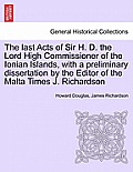 The Last Acts of Sir H. D. the Lord High Commissioner of the Ionian Islands, with a Preliminary Dissertation by the Editor of the Malta Times J. Richa