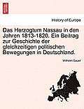 Das Herzogtum Nassau in Den Jahren 1813-1820. Ein Beitrag Zur Geschichte Der Gleichzeitigen Politischen Bewegungen in Deutschland.