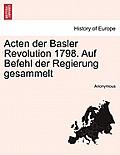 Acten Der Basler Revolution 1798. Auf Befehl Der Regierung Gesammelt