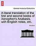 A Literal Translation of the First and Second Books of Xenophon's Anabasis, with English Notes, Etc.