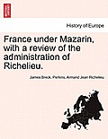 France Under Mazarin, with a Review of the Administration of Richelieu. Vol. II, Second Edition