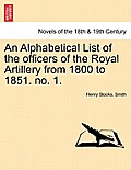 An Alphabetical List of the Officers of the Royal Artillery from 1800 to 1851. No. 1.