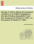 Doings in China. Being the Personal Narrative of an Officer Engaged in the Late Chinese Expedition, from the Recapture of Chusan in 1841, to the Peace