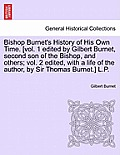 Bishop Burnet's History of His Own Time. [Vol. 1 Edited by Gilbert Burnet, Second Son of the Bishop, and Others; Vol. 2 Edited, with a Life of the Aut