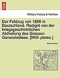 Der Feldzug Von 1866 in Deutschland. Redigirt Von Der Kriegsgeschichtlichen Abtheilung Des Grossen Generalstabes. [With Plates.]
