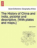 The History of China and India, Pictorial and Descriptive. [With Plates and Maps.]