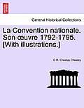 La Convention Nationale. Son Uvre 1792-1795. [With Illustrations.]