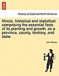 Illinois, Historical and Statistical, Comprising the Essential Facts of Its Planting and Growth, as a Province, County, Territory, and State.
