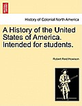 A History of the United States of America. Intended for Students.
