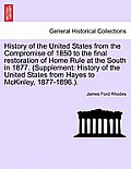 History of the United States from the Compromise of 1850 to the Final Restoration of Home Rule at the South in 1877. (Supplement: History of the Unite