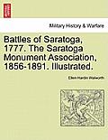 Battles of Saratoga, 1777. the Saratoga Monument Association, 1856-1891. Illustrated.