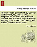 The Assault on Stony Point, by General Anthony Wayne, July 16, 1779. Prepared for the New York Historical Society, and Read at Its Regular Monthly Mee