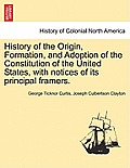 History of the Origin, Formation, and Adoption of the Constitution of the United States, with Notices of Its Principal Framers. Vol. I.