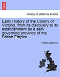 Early History of the Colony of Victoria, from Its Discovery to Its Establishment as a Self-Governing Province of the British Empire.