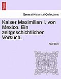 Kaiser Maximilian I. Von Mexico. Ein Zeitgeschichtlicher Versuch.