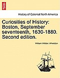 Curiosities of History: Boston, September Seventeenth, 1630-1880. Second Edition.