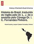 Historia Do Brasil, Traduzida Do Ingles Pelo Dr. L. J. de E Anotada Pelo Conego Dr. I. C. Fernandes Pinheiro. Tomo Terceiro.