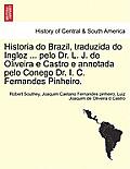 Historia Do Brazil, Traduzida Do Inglez ... Pelo Dr. L. J. de Oliveira E Castro E Annotada Pelo Conego Dr. I. C. Fernandes Pinheiro.