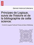Principes de Logique, Suivis de L'Histoire Et de La Bibliographie de Cette Science.