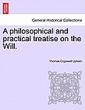 A Philosophical and Practical Treatise on the Will.