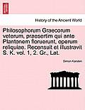 Philosophorum Graecorum Veterum, Praesertim Qui Ante Plantonem Floruerunt, Operum Reliquiae. Recensuit Et Illustravit S. K. Vol. 1, 2. Gr., Lat.