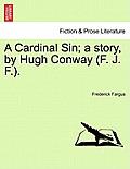 A Cardinal Sin; A Story, by Hugh Conway (F. J. F.).