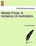 Mostly Fools. a Romance of Civilization.