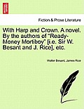 With Harp and Crown. a Novel. by the Authors of Ready-Money Mortiboy [I.E. Sir W. Besant and J. Rice], Etc.
