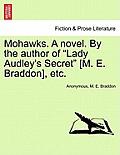 Mohawks. a Novel. by the Author of Lady Audley's Secret [M. E. Braddon], Etc.