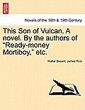 This Son of Vulcan. a Novel. by the Authors of Ready-Money Mortiboy, Etc.