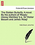 Golden Butterfly. a Novel. by the Authors of 'Ready-Money Mortiboy' [I.E. Sir Walter Besant and James Rice]