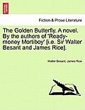 The Golden Butterfly. a Novel. by the Authors of 'Ready-Money Mortiboy' [I.E. Sir Walter Besant and James Rice].