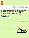 Borderland: A Country-Town Chronicle. [A Novel.]