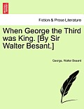 When George the Third Was King. [By Sir Walter Besant.]