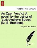 An Open Verdict. a Novel, by the Author of 'Lady Audley's Secret' [M. E. Braddon].