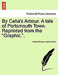 By Celia's Arbour. a Tale of Portsmouth Town. Reprinted from the Graphic..