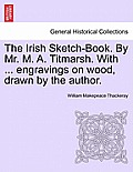 The Irish Sketch-Book. by Mr. M. A. Titmarsh. with ... Engravings on Wood, Drawn by the Author.