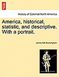America, Historical, Statistic, and Descriptive. with a Portrait.