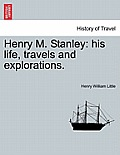Henry M. Stanley: His Life, Travels and Explorations.
