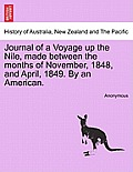 Journal of a Voyage Up the Nile, Made Between the Months of November, 1848, and April, 1849. by an American.